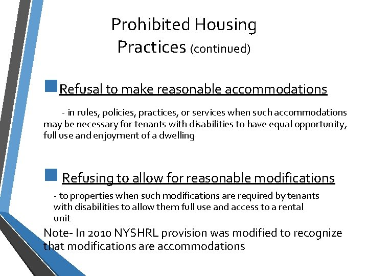 Prohibited Housing Practices (continued) n. Refusal to make reasonable accommodations - in rules, policies,