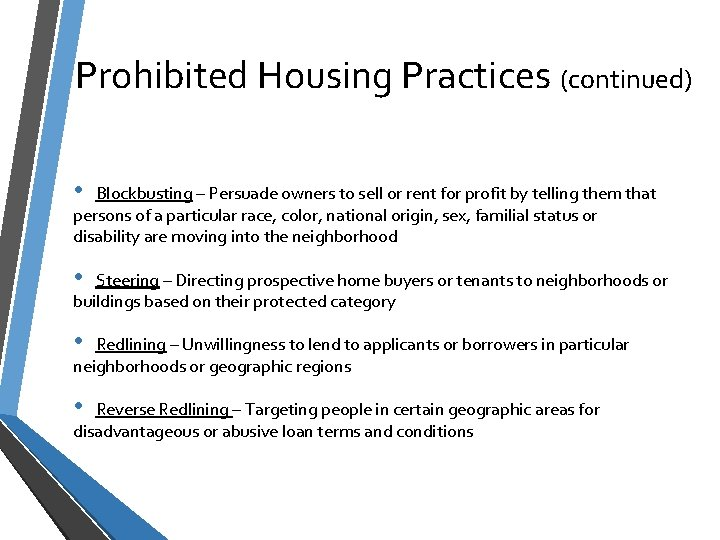 Prohibited Housing Practices (continued) • Blockbusting – Persuade owners to sell or rent for