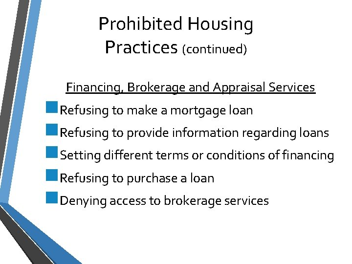 Prohibited Housing Practices (continued) Financing, Brokerage and Appraisal Services n. Refusing to make a