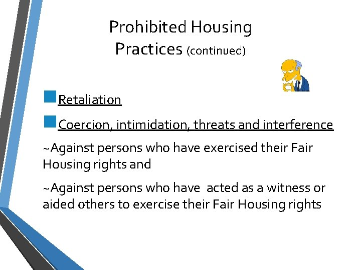 Prohibited Housing Practices (continued) n. Retaliation n. Coercion, intimidation, threats and interference ~Against persons