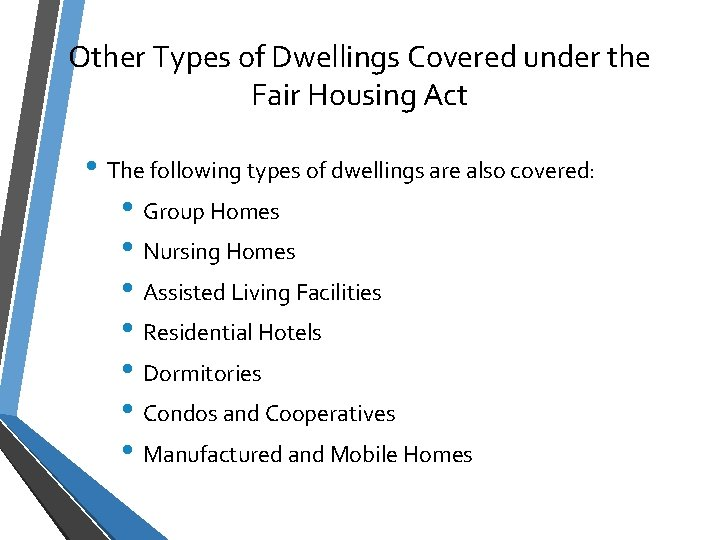 Other Types of Dwellings Covered under the Fair Housing Act • The following types