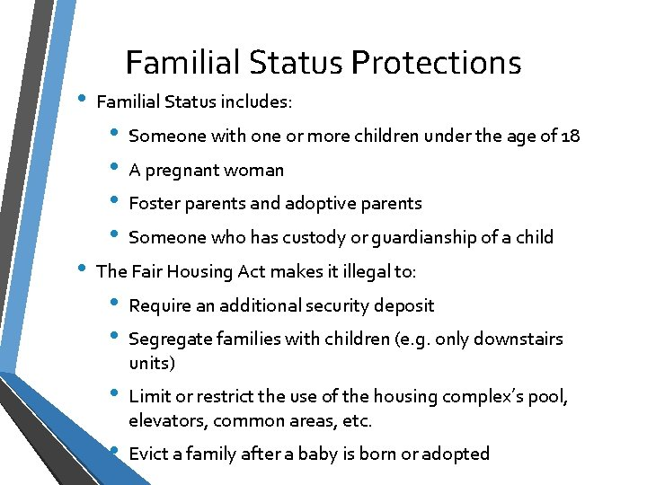 • Familial Status Protections Familial Status includes: • • • Someone with one
