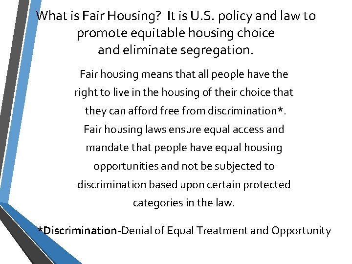 What is Fair Housing? It is U. S. policy and law to promote equitable