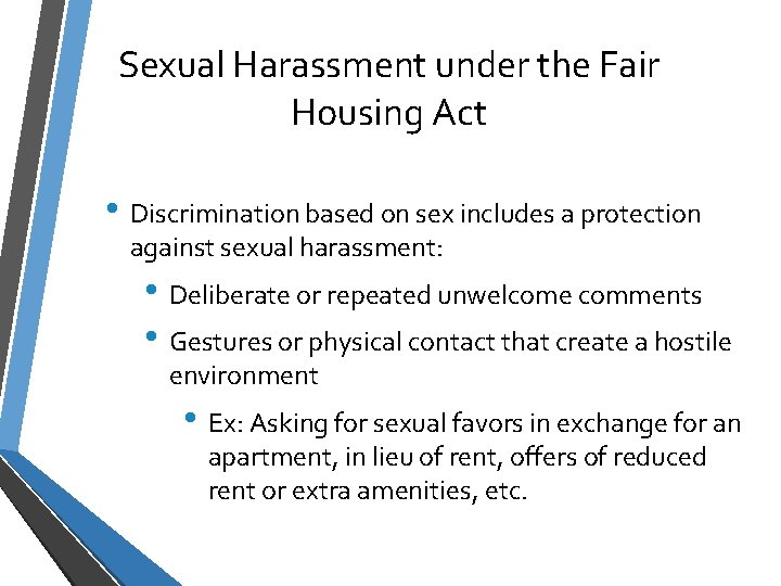 Sexual Harassment under the Fair Housing Act • Discrimination based on sex includes a