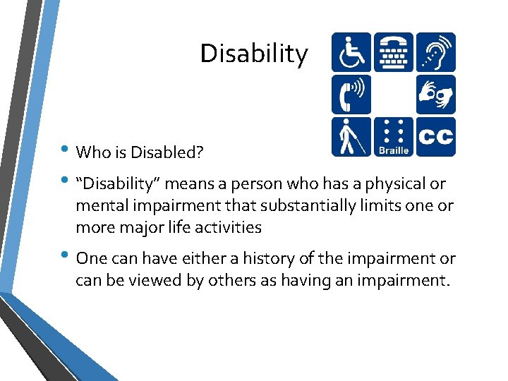 """Disability • Who is Disabled? • """"Disability"""" means a person who has a physical"""