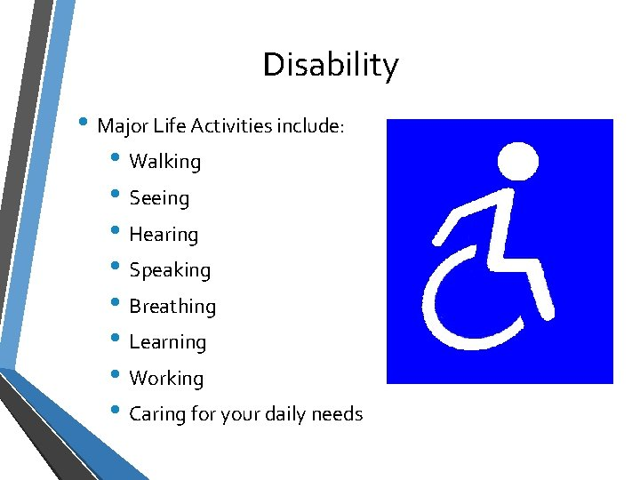 Disability • Major Life Activities include: • Walking • Seeing • Hearing • Speaking