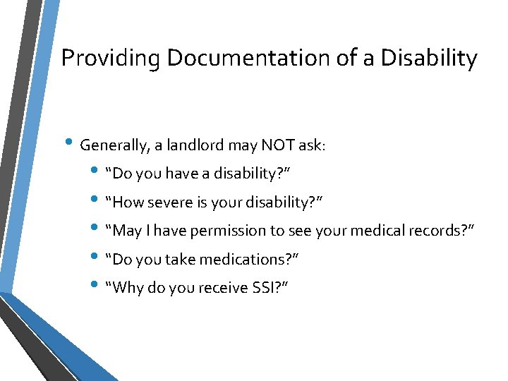 """Providing Documentation of a Disability • Generally, a landlord may NOT ask: • """"Do"""