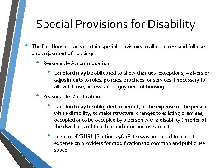 Special Provisions for Disability • The Fair Housing laws contain special provisions to allow
