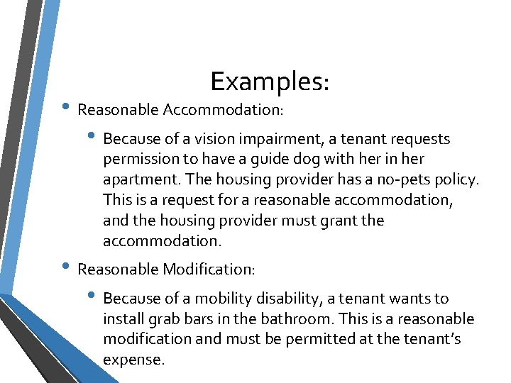 Examples: • Reasonable Accommodation: • Because of a vision impairment, a tenant requests permission