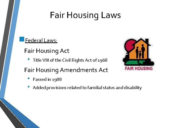 Fair Housing Laws n. Federal Laws: Fair Housing Act • Title VIII of the