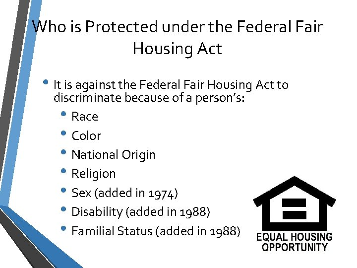 Who is Protected under the Federal Fair Housing Act • It is against the