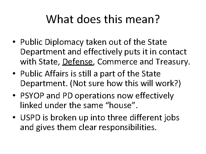 What does this mean? • Public Diplomacy taken out of the State Department and
