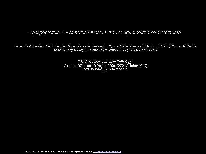 Apolipoprotein E Promotes Invasion in Oral Squamous Cell Carcinoma Sangeeta K. Jayakar, Olivier Loudig,