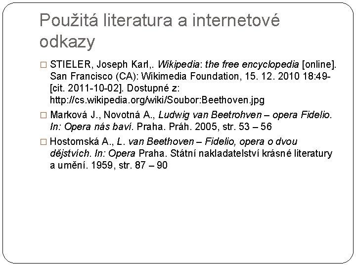 Použitá literatura a internetové odkazy � STIELER, Joseph Karl, . Wikipedia: the free encyclopedia
