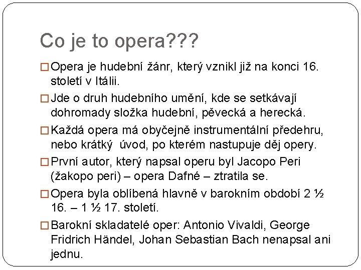 Co je to opera? ? ? � Opera je hudební žánr, který vznikl již