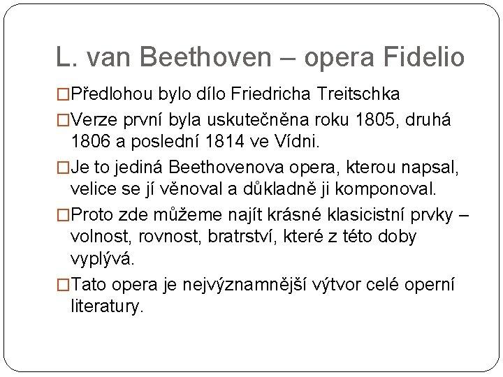 L. van Beethoven – opera Fidelio �Předlohou bylo dílo Friedricha Treitschka �Verze první byla