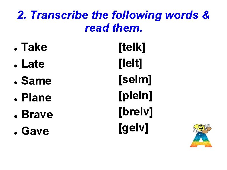 2. Transcribe the following words & read them. Take Late Same Plane Brave Gave