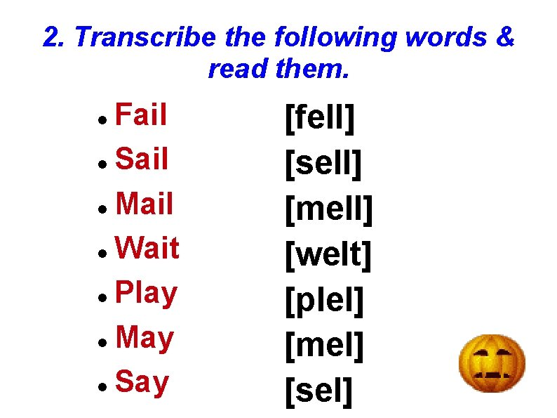 2. Transcribe the following words & read them. Fail Sail Mail Wait Play May