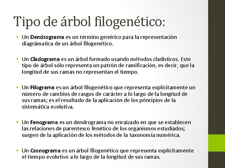 Tipo de árbol filogenético: • Un Dendrograma es un término genérico para la representación