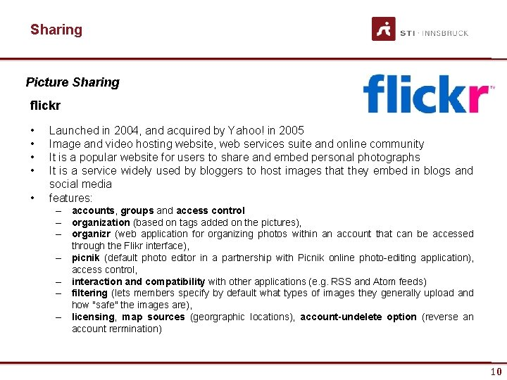 Sharing Picture Sharing flickr • • • Launched in 2004, and acquired by Yahoo!