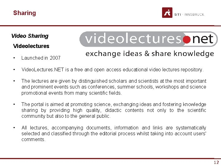 Sharing Videolectures • Launched in 2007 • Video. Lectures. NET is a free and
