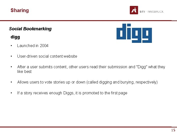 Sharing Social Bookmarking digg • Launched in 2004 • User-driven social content website •