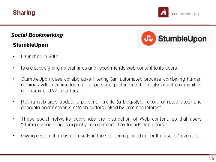 Sharing Social Bookmarking Stumble. Upon • Launched in 2001. • Is a discovery engine
