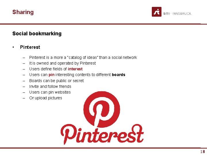Sharing Social bookmarking • Pinterest – – – – Pinterest is a more a