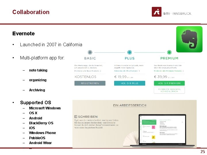Collaboration Evernote • Launched in 2007 in California • Multi-platform app for: • –
