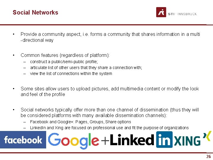 Social Networks • Provide a community aspect, i. e. forms a community that shares