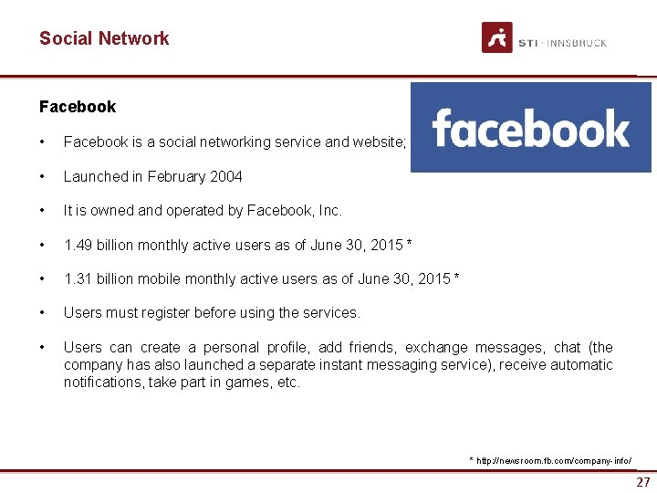Social Network Facebook • Facebook is a social networking service and website; • Launched