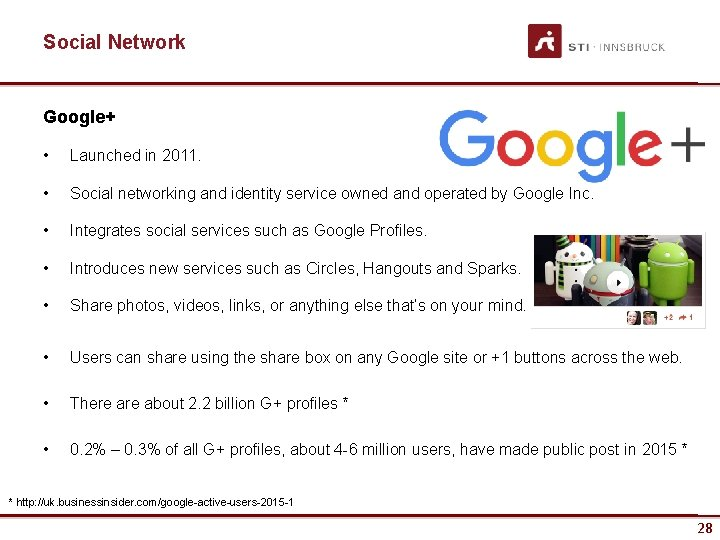 Social Network Google+ • Launched in 2011. • Social networking and identity service owned