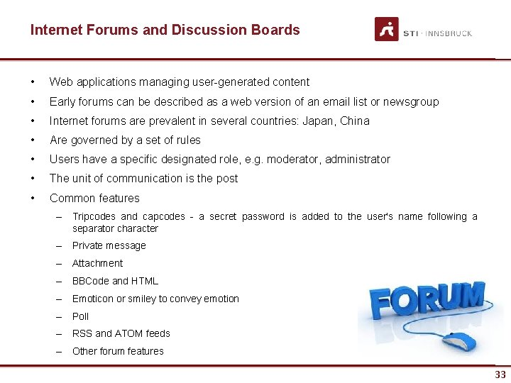Internet Forums and Discussion Boards • Web applications managing user-generated content • Early forums