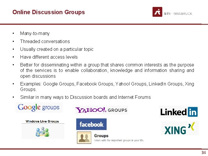 Online Discussion Groups • Many-to-many • Threaded conversations • Usually created on a particular