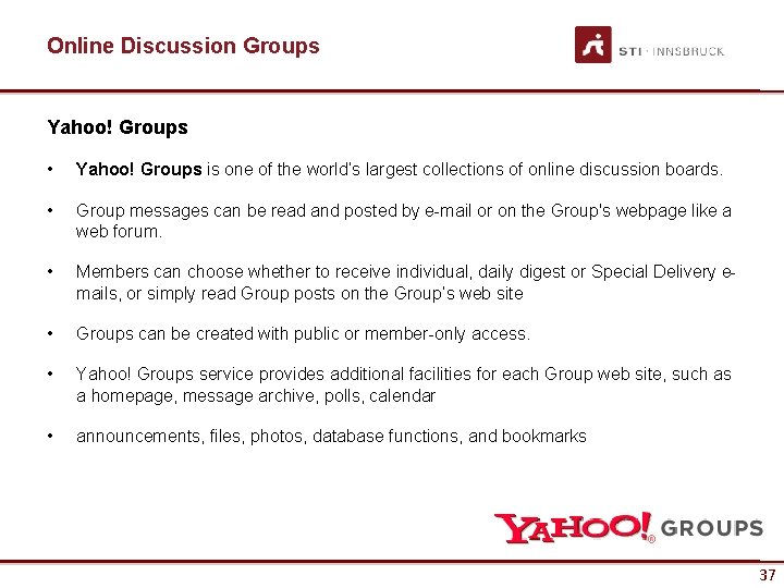 Online Discussion Groups Yahoo! Groups • Yahoo! Groups is one of the world's largest