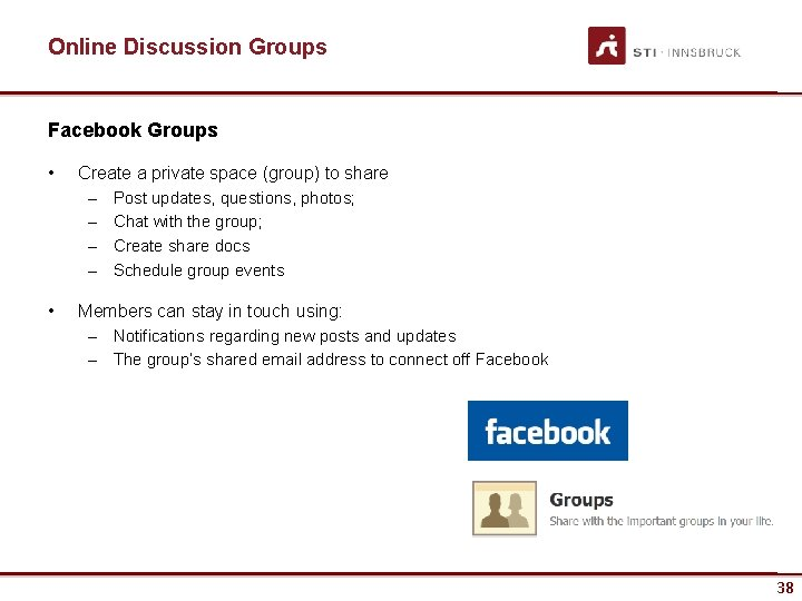 Online Discussion Groups Facebook Groups • Create a private space (group) to share –