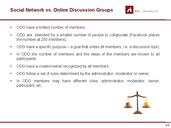 Social Network vs. Online Discussion Groups • ODG have a limited number of members;