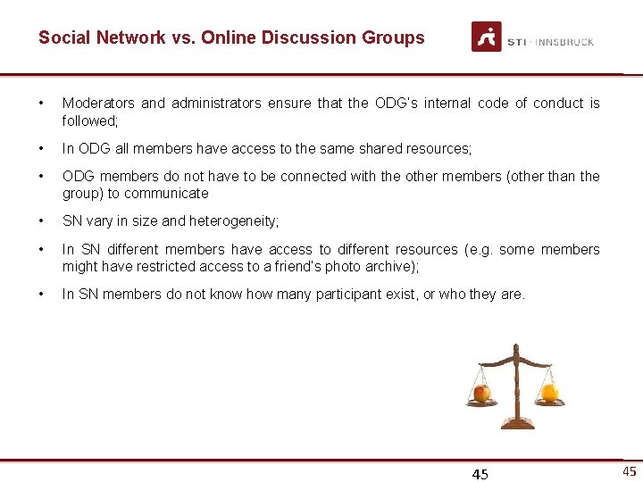Social Network vs. Online Discussion Groups • Moderators and administrators ensure that the ODG's