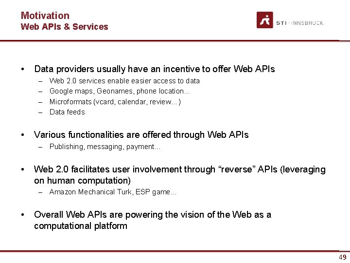 Motivation Web APIs & Services • Data providers usually have an incentive to offer