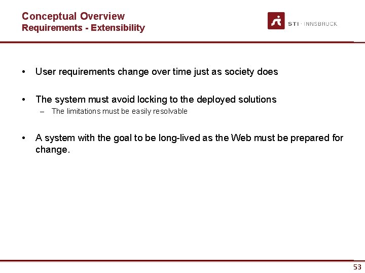Conceptual Overview Requirements - Extensibility • User requirements change over time just as society