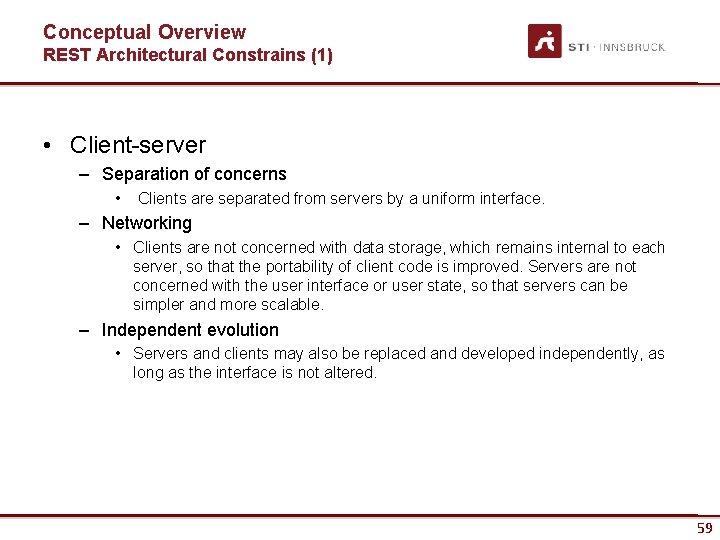 Conceptual Overview REST Architectural Constrains (1) • Client-server – Separation of concerns • Clients