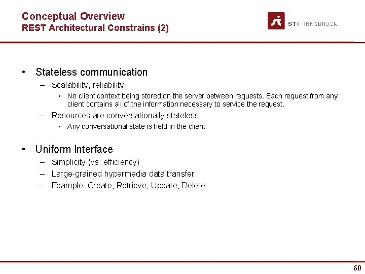 Conceptual Overview REST Architectural Constrains (2) • Stateless communication – Scalability, reliability • No