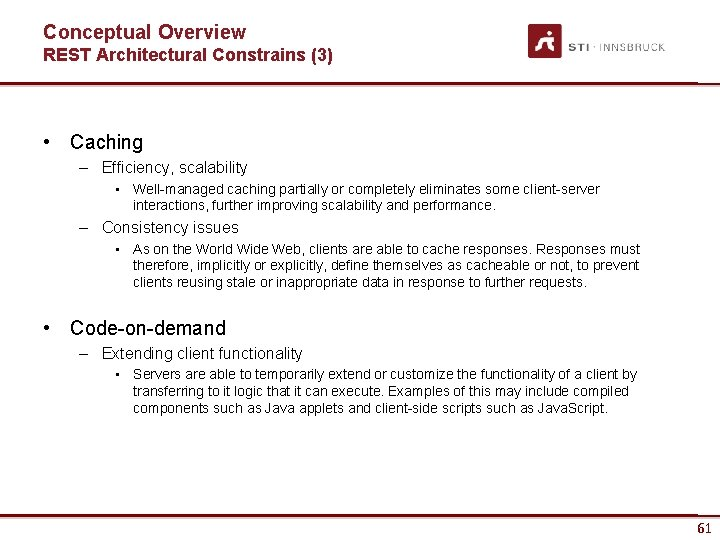 Conceptual Overview REST Architectural Constrains (3) • Caching – Efficiency, scalability • Well-managed caching