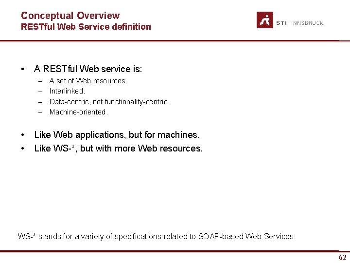 Conceptual Overview RESTful Web Service definition • A RESTful Web service is: – –