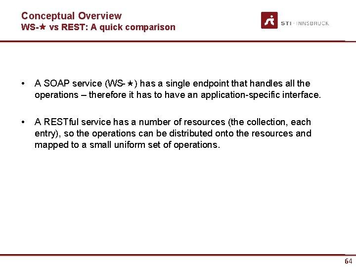 Conceptual Overview WS- vs REST: A quick comparison • A SOAP service (WS- )