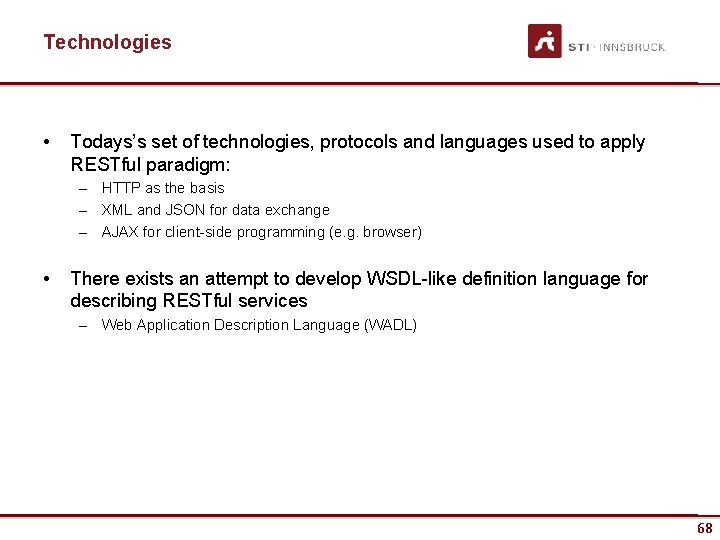 Technologies • Todays's set of technologies, protocols and languages used to apply RESTful paradigm: