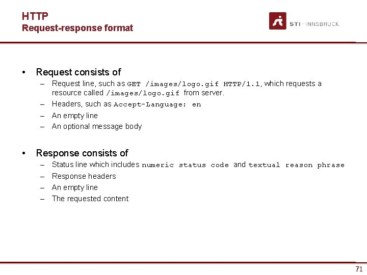 HTTP Request-response format • Request consists of – Request line, such as GET /images/logo.