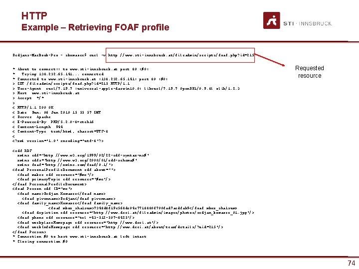 HTTP Example – Retrieving FOAF profile Srdjans-Mac. Book-Pro: ~ skomazec$ curl -v http: //www.