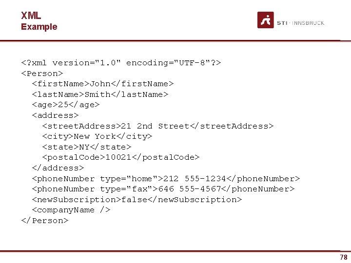 "XML Example <? xml version=""1. 0"" encoding=""UTF-8""? > <Person> <first. Name>John</first. Name> <last. Name>Smith</last."