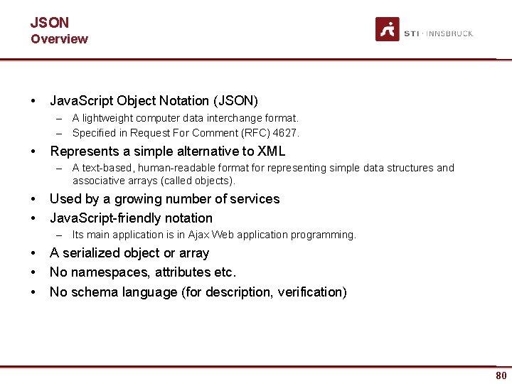 JSON Overview • Java. Script Object Notation (JSON) – A lightweight computer data interchange